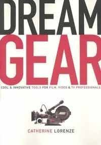 9780941188883: Dream Gear: Cool and Innovative Tools for Film, Video, and TV Professionals