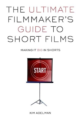 9780941188890: The Ultimate Filmmaker's Guide to Short Films: Making It Big in Shorts