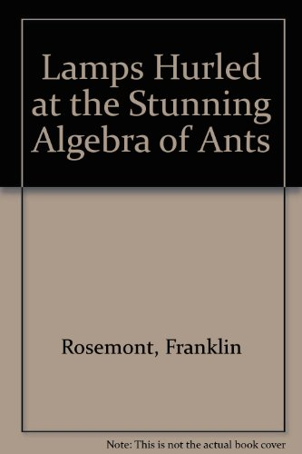 Lamps Hurled at the Stunning Algebra of Ants (0941194337) by Rosemont, Franklin