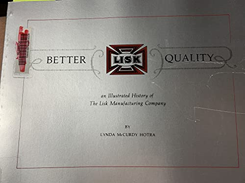 9780941198035: Better Quality: Illustrated History of the Lisk Manufacturing Company
