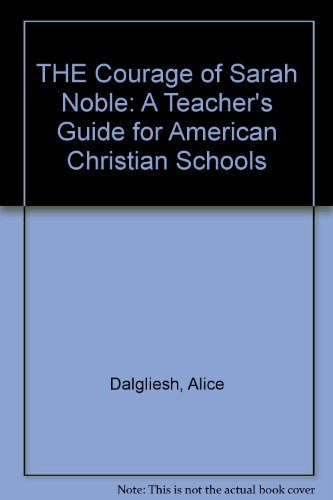 9780941207379: THE Courage of Sarah Noble: A Teacher's Guide for American Christian Schools