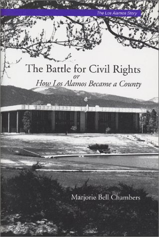 9780941232234: The Battle for Civil Rights, Or, How Los Alamos Became a County (The Los Alamos Story, No. 3) (The Los Alamos Story, Monograph 3)