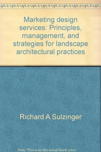 Marketing Design Services: Principles, Management and Strategies for Landscape Architectural Prac...