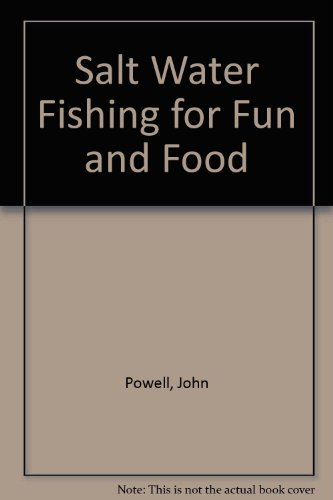 Salt Water Fishing for Fun and Food: Powell, John
