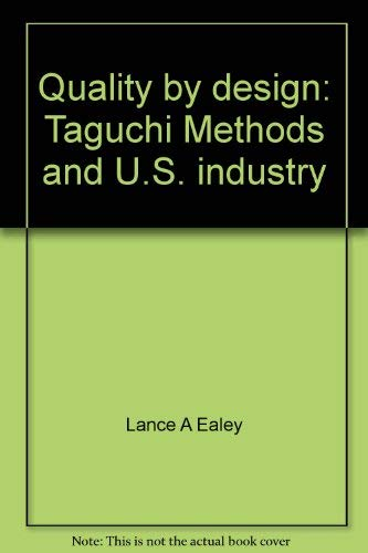 Quality by design: Taguchi Methods and U.S.: Ealey, Lance A