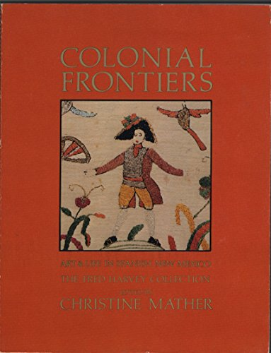 Colonial frontiers: Art and life in Spanish: Mather, Christine;Museum of