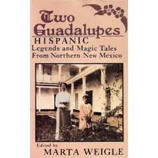 Two Guadalupes: Hispanic Legends and Magic Tales From Northern New Mexico (0941270335) by Marta Weigle
