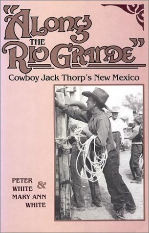ALONG THE RIO GRANDE; COWBOY JACK THORP'S NEW MEXICO.