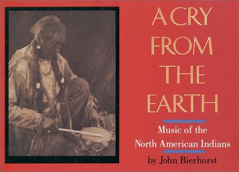 A Cry from the Earth: Music of the North American Indians: Bierhorst, John