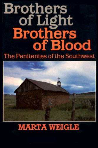 Brothers of Light, Brothers of Blood: The Penitentes of the Southwest: Weigle, Marta