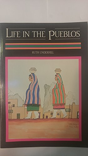 Life in the Pueblos: Ruth Murray Underhill