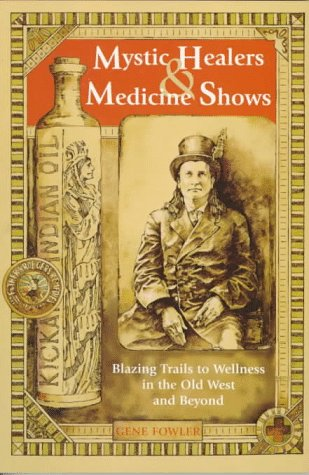 9780941270953: Mystic Healers & Medicine Shows: Blazing Trails to Wellness in the Old West and Beyond