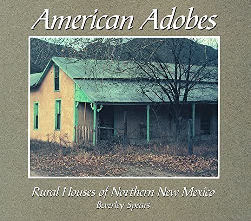 American Adobes: Rural Houses of Northern New Mexico: Spears, Beverley