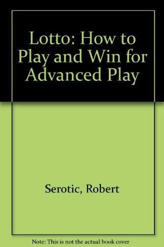 Lotto: How to Play and Win for Advanced Play by Robert
