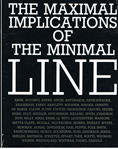 The Maximal implications of the minimal line (0941276066) by Linda Weintraub; Cecile Abish; Vito Acconci; Carl Andre