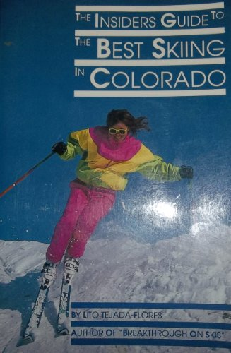 The insiders guide to the best skiing in Colorado: Tejada-Flores, Lito