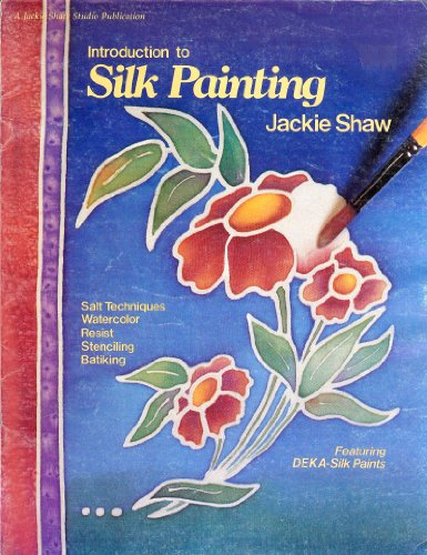 Introduction to Silk Painting (Jackie Shaw Studio publication) (0941284336) by Jackie Shaw