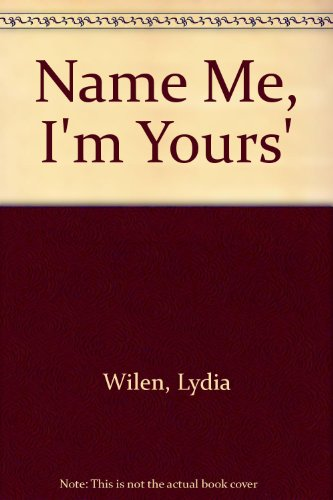 Name Me, I'm Yours' (0941298043) by Wilen, Lydia; Wilen, Joan