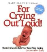 For Crying Out Loud!: Over 50 Ways to Help Your Baby Stop Crying (so you don't start): Mary ...