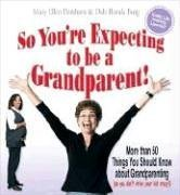 9780941298438: So You're Expecting to be a Grandparent!: More than 50 Things You Should Know About Grandparenting