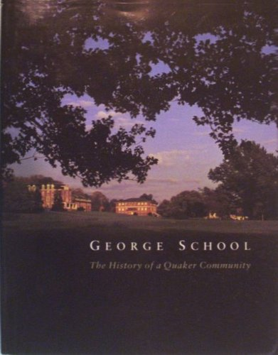 GEORGE SCHOOL: The History of a Quaker Community