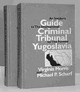 9780941320924: An Insider's Guide to the International Criminal Tribunal for the Former Yugoslavia: A Documentary History and Analysis