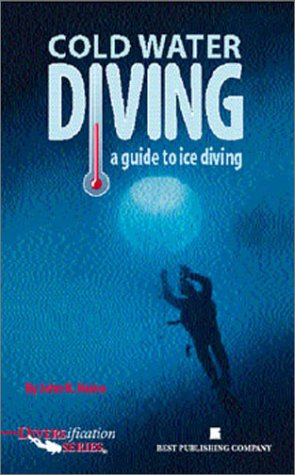 Cold Water Diving: A Guide to Ice: Heine, John N.