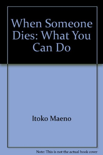 When Someone Dies: What You Can Do: Phyllis Davies; Illustrator-Itoko Maeno