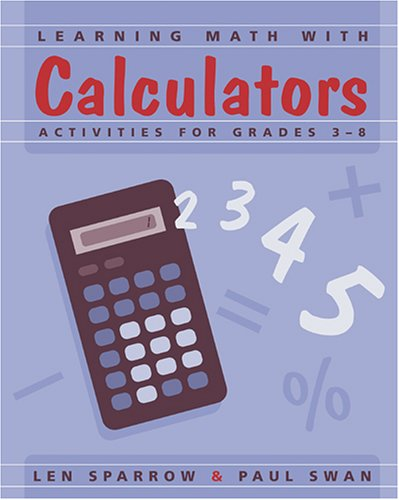 Learning Math With Calculators: Activities for Grades: Sparrow, Lee, Swan,