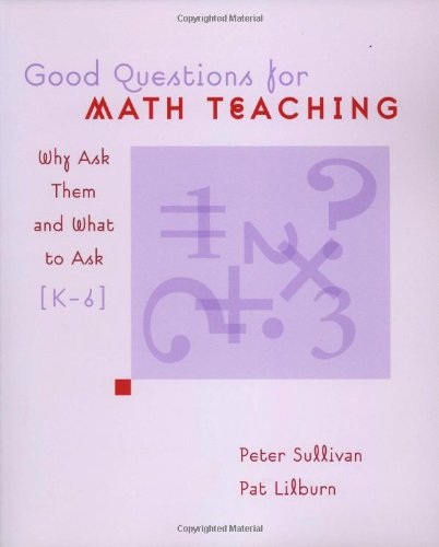 9780941355513: Good Questions for Math Teaching: Why Ask Them and What to Ask, K-6