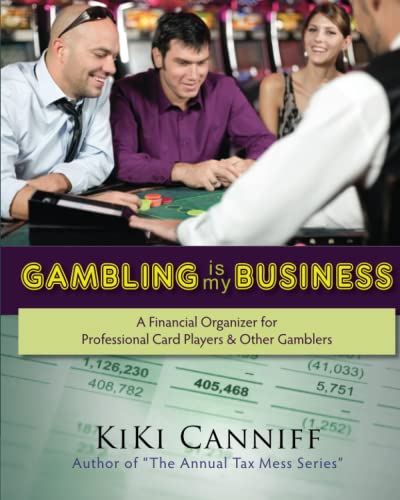 Gambling Is My Business: A Financial Organizer for Professional Card Players & Other Gamblers: ...