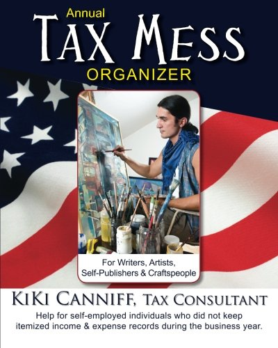 9780941361408: Annual Tax Mess Organizer for Writers, Artists, Self-Publishers & Craftspeople: Help for self-employed individuals who did not keep itemized income & expense records during the business year.