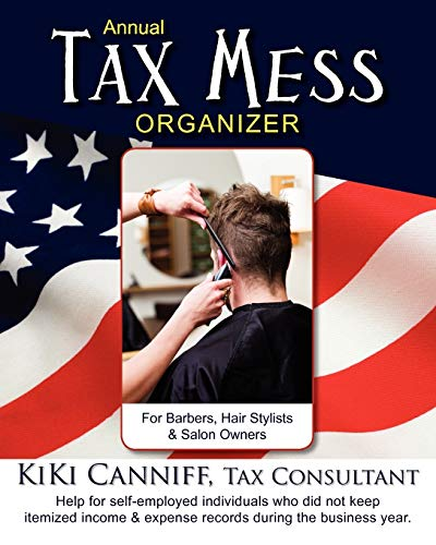 9780941361415: Annual Tax Mess Organizer for Barbers, Hair Stylists & Salon Owners: Help for self-employed individuals who did not keep itemized income & expense records during the business year.