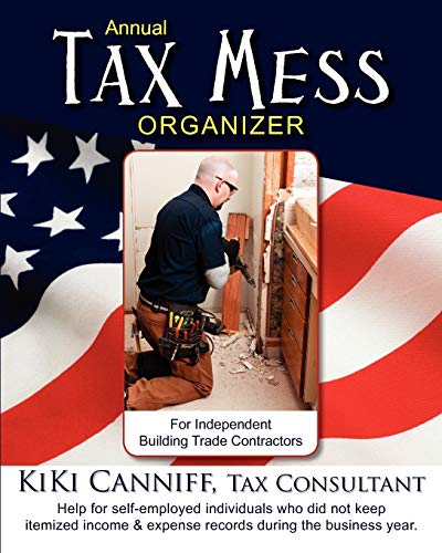 9780941361422: Annual Tax Mess Organizer for Independent Building Trade Contractors: Help for self-employed individuals who did not keep itemized income & expense records during the business year.