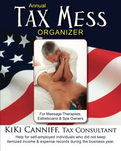 9780941361446: Annual Tax Mess Organizer for Massage Therapists, Estheticians & Spa Owners: Help for self-employed individuals who did not keep itemized income & expense records during the business year.