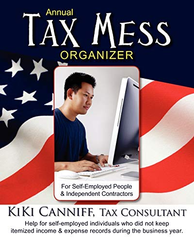 9780941361484: Annual Tax Mess Organizer for Self-Employed People & Independent Contractors: Help for self-employed individuals who did not keep itemized income and expense records during the business year.