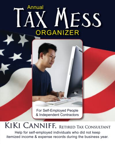 9780941361699: Annual Tax Mess Organizer For Self-Employed People & Independent Contractors: Help for self-employed individuals who did not keep itemize income & expense records during the year. (Annual Taxes)