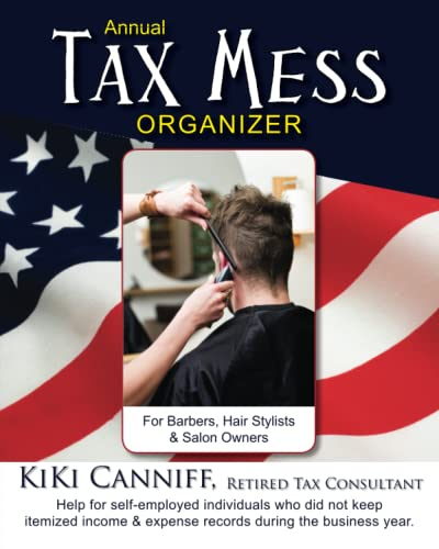 9780941361705: Annual Tax Mess Organizer For Barbers, Hair Stylists & Salon Owners: Help for help for self-employed individuals who did not keep itemized income & ... during the business year. (Annual Taxes)