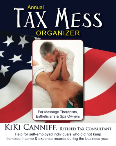 9780941361729: Annual Tax Mess Organizer For Massage Therapists, Estheticians & Spa Owners: Help for self-employed individuals who did not keep itemized income & ... during the business year. (Annual Taxes)