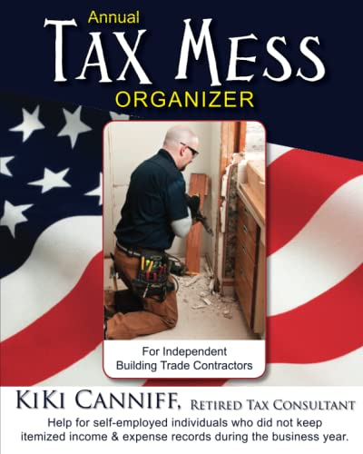 9780941361736: Annual Tax Mess Organizer For Independent Building Trade Contractors: Help for self-employed individuals who did not keep itemized income & expense records during the business year. (Annual Taxes)