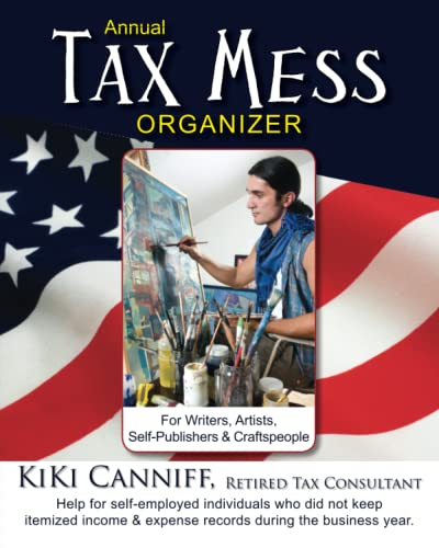 9780941361743: Annual Tax Mess Organizer For Writers, Artists, Self-Publishers & Craftspeople: Help for self-employed individuals who did not keep itemized income & ... during the business year. (Annual Taxes)
