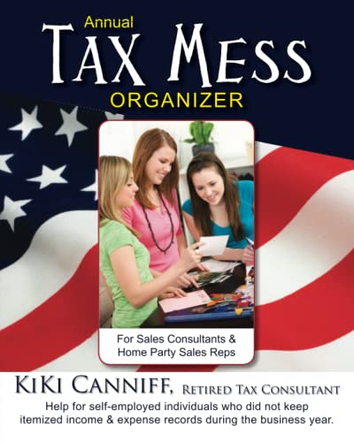 9780941361804: Annual Tax Mess Organizer For Sales Consultants & Home Party Sales Reps: Help for self-employed individuals who did not keep itemized income & expense records during the business year. (Annual Taxes)