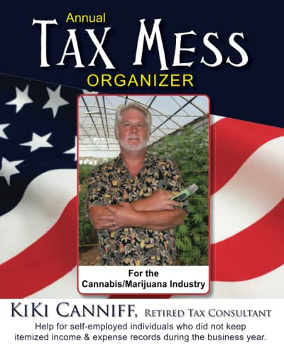 9780941361811: Annual Tax Mess Organizer For The Cannabis/Marijuana Industry: Help for self-employed individuals who did not keep itemized income & expense records during the business year. (Annual Taxes)