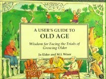 A User's Guide to Old Age: Wisdom for Facing the Trials of Growing Older (SIGNED)