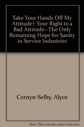 9780941383028: Take Your Hands Off My Attitude!: Your Right to a Bad Attitude--The Only Remaining Hope for Sanity in Service Industries
