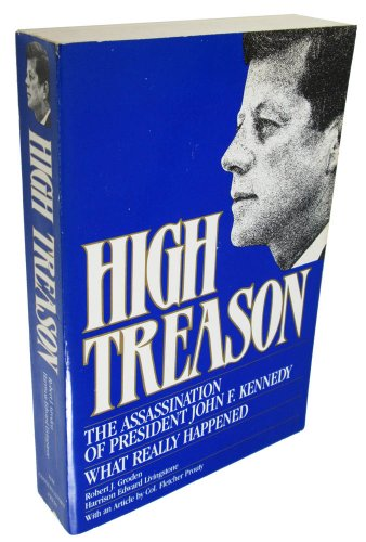 High Treason: Assassination of President John F. Kennedy What Really Happened