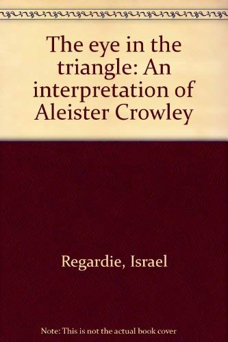 9780941404075: The eye in the triangle: An interpretation of Aleister Crowley