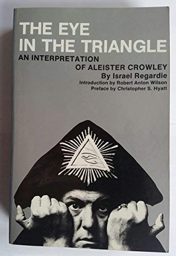9780941404082: The Eye in the Triangle: An Interpretation of Aleister Crowley