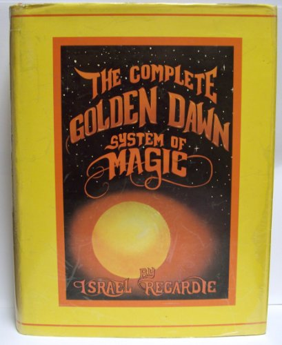 The Complete Golden Dawn System of Magic: Israel Regardie