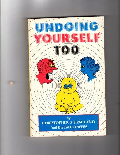 Undoing Yourself Too: Christopher S. Hyatt Ph.D. et al